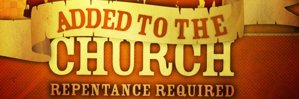 Added to the Church: Repentance Required