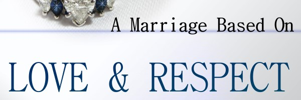 A Marriage Based On Love &#038; Respect