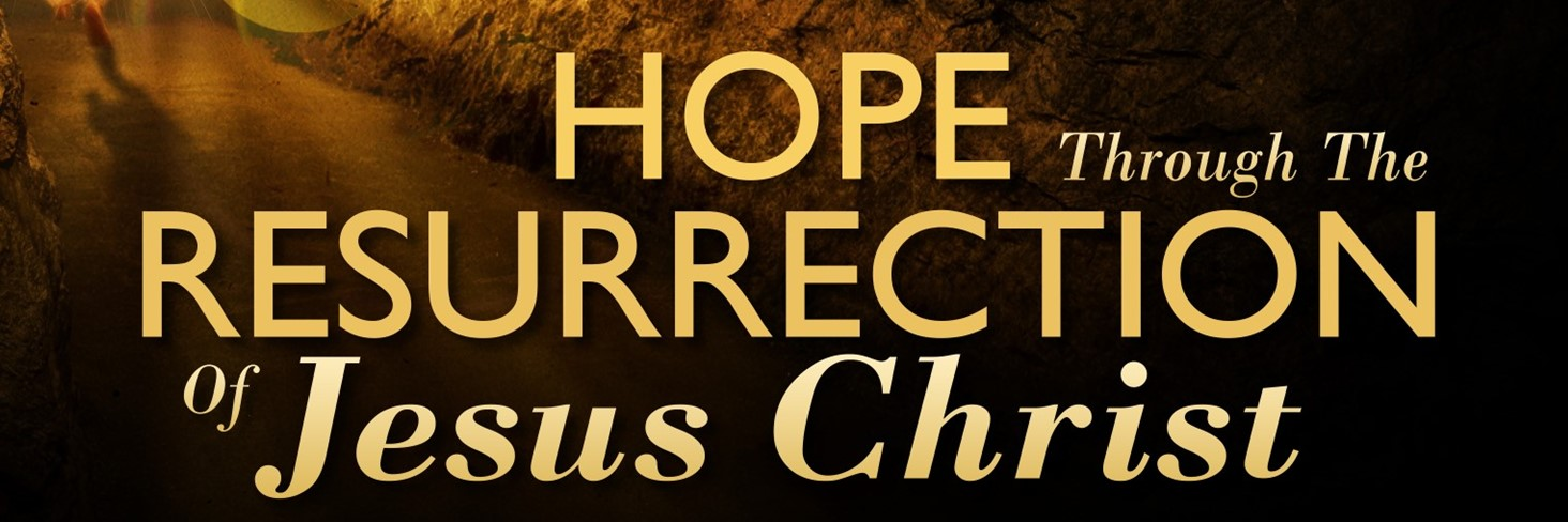 Hope Through the Resurrection of Jesus Christ