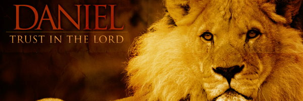 Daniel: Trust In The Lord