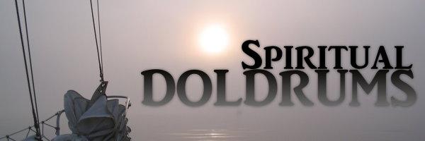 Spiritual Doldrums
