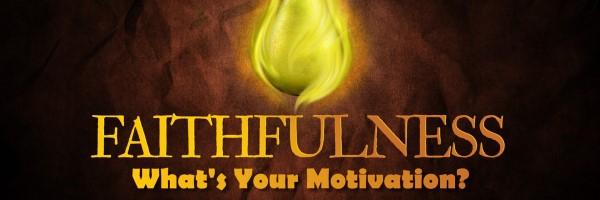 Faithfulness - What Motivates You? by Mitch Davis (04/29/12)