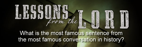 What is the most famous sentence from the most famous conversation in history? by Frederic Gray (09/30/12)