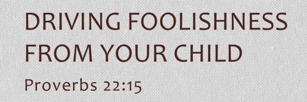 driving foolishness from your child - banner