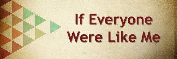 If everyone were like me banner