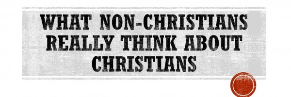 What Non-Christians Really Think About Christians