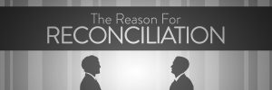 2015-04-12-The-Reason-for-Reconciliation-banner.jpg